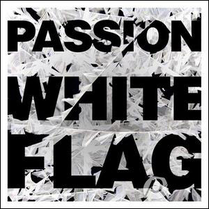 Passion - White Flag